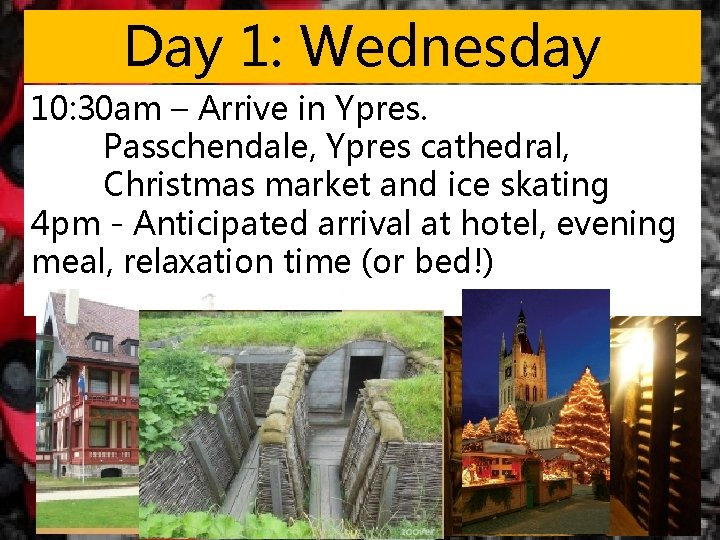 Day 1: Wednesday 10: 30 am – Arrive in Ypres. Passchendale, Ypres cathedral, Christmas
