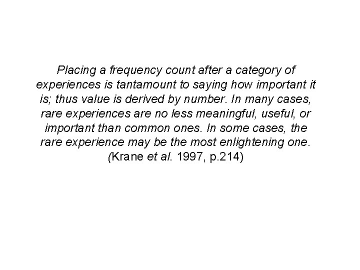 Placing a frequency count after a category of experiences is tantamount to saying how
