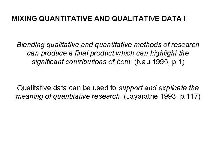 MIXING QUANTITATIVE AND QUALITATIVE DATA I Blending qualitative and quantitative methods of research can