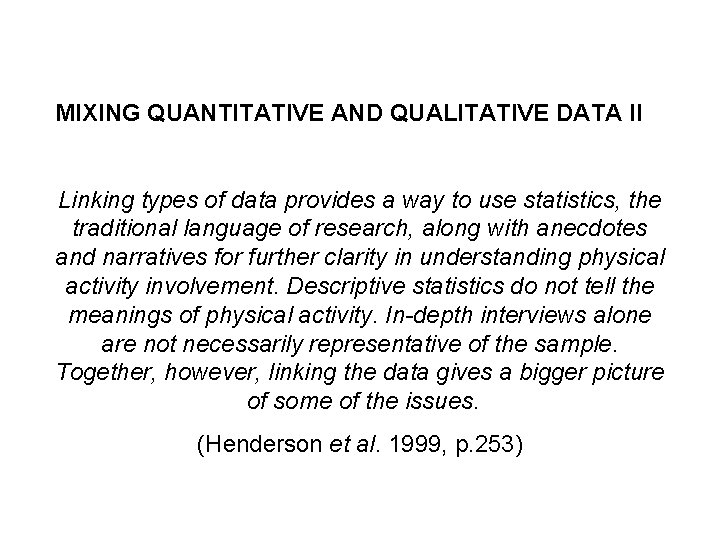 MIXING QUANTITATIVE AND QUALITATIVE DATA II Linking types of data provides a way to