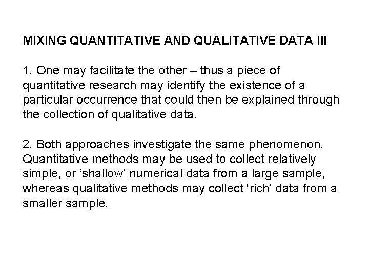 MIXING QUANTITATIVE AND QUALITATIVE DATA III 1. One may facilitate the other – thus