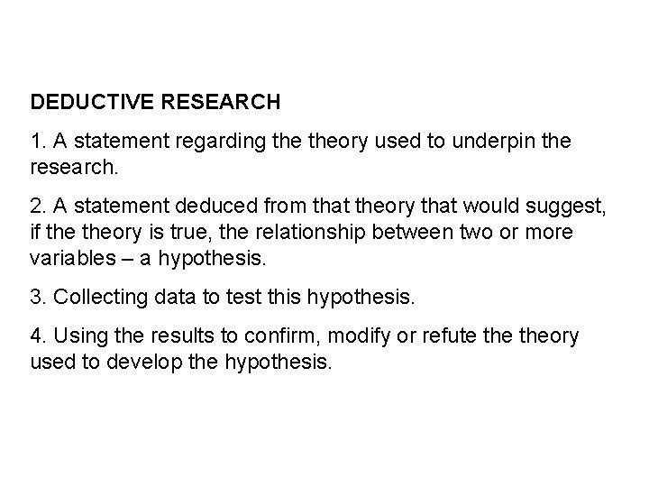 DEDUCTIVE RESEARCH 1. A statement regarding theory used to underpin the research. 2. A