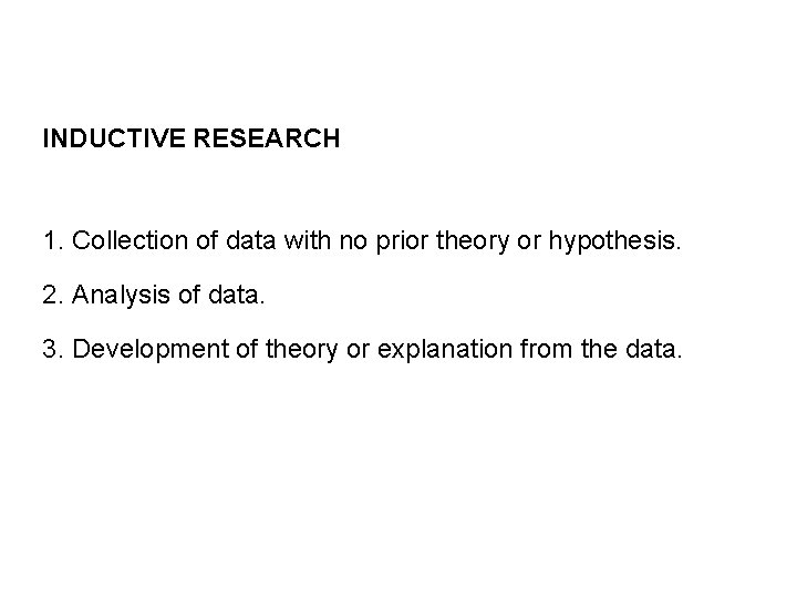 INDUCTIVE RESEARCH 1. Collection of data with no prior theory or hypothesis. 2. Analysis