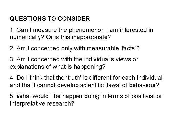 QUESTIONS TO CONSIDER 1. Can I measure the phenomenon I am interested in numerically?
