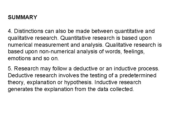 SUMMARY 4. Distinctions can also be made between quantitative and qualitative research. Quantitative research