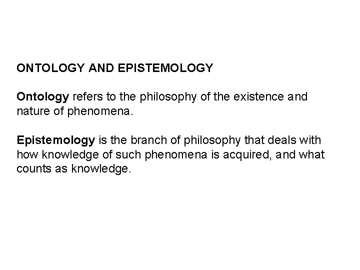 ONTOLOGY AND EPISTEMOLOGY Ontology refers to the philosophy of the existence and nature of