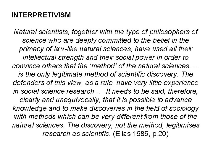 INTERPRETIVISM Natural scientists, together with the type of philosophers of science who are deeply