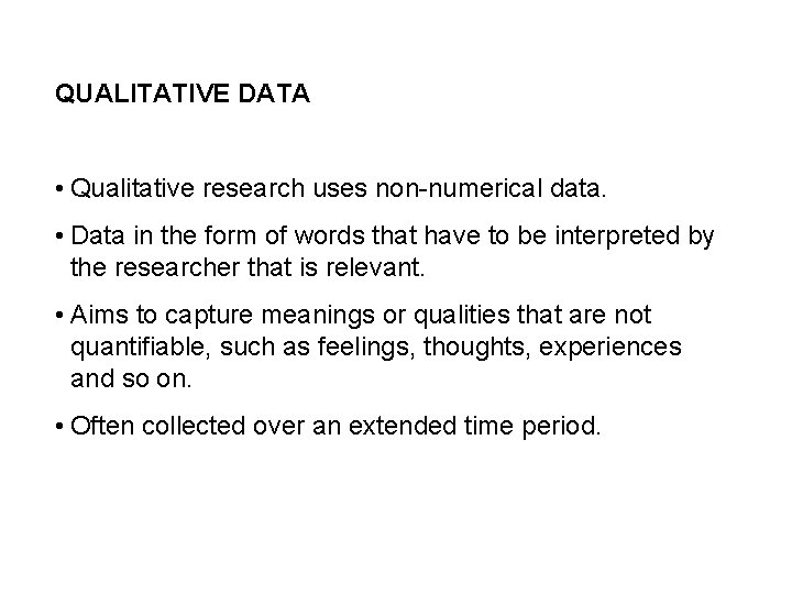 QUALITATIVE DATA • Qualitative research uses non-numerical data. • Data in the form of