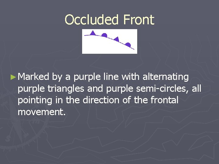 Occluded Front ► Marked by a purple line with alternating purple triangles and purple