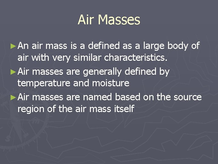 Air Masses ► An air mass is a defined as a large body of