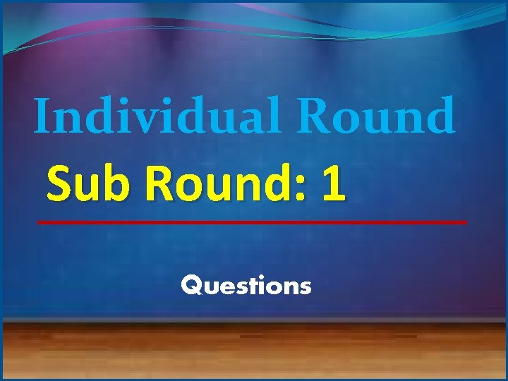 Individual Round Sub Round: 1 Questions