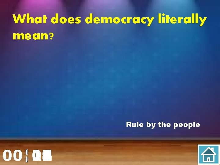 What does democracy literally mean? Rule by the people 00 20 00 01 02