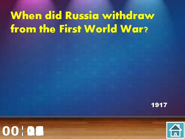 When did Russia withdraw from the First World War? 1917 00 20 00 01