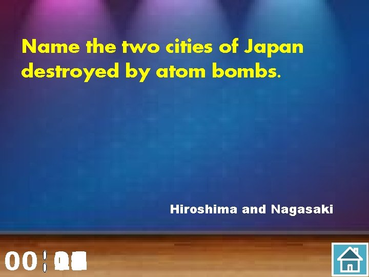 Name the two cities of Japan destroyed by atom bombs. Hiroshima and Nagasaki 00