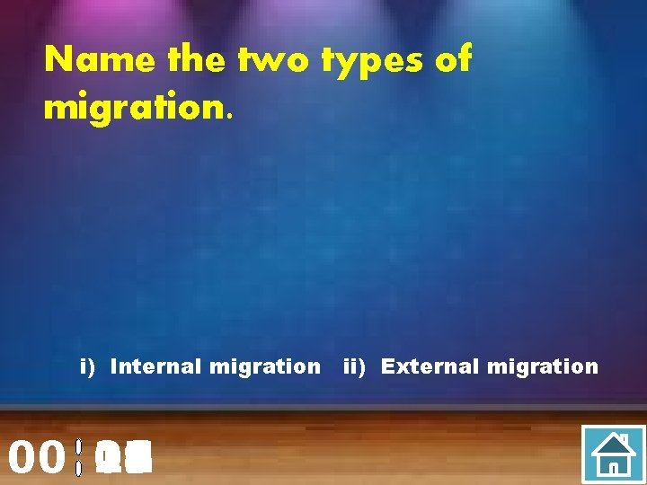 Name the two types of migration. i) Internal migration ii) External migration 00 20