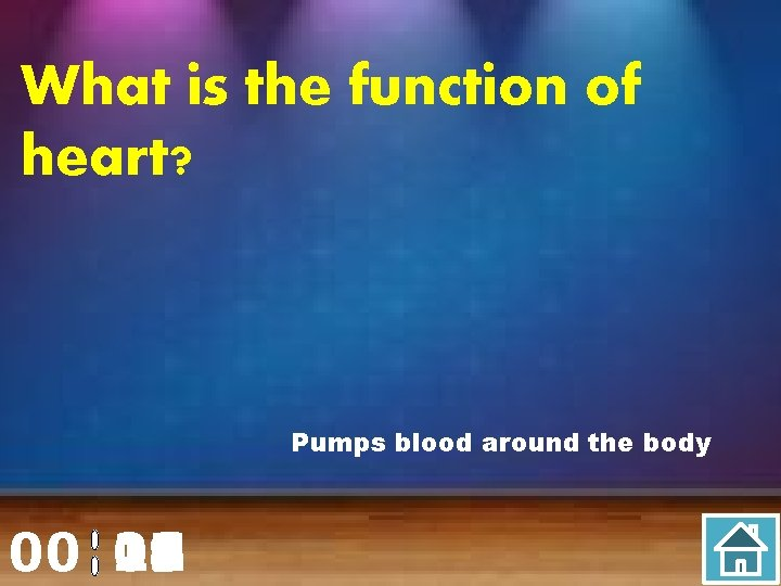 What is the function of heart? Pumps blood around the body 00 20 00