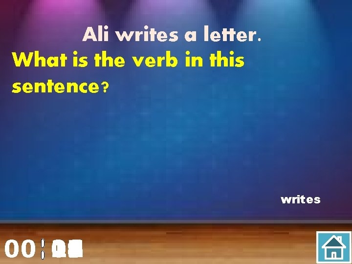 Ali writes a letter. What is the verb in this sentence? writes 00 20