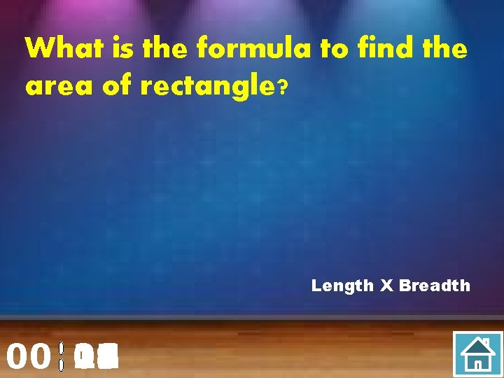 What is the formula to find the area of rectangle? Length X Breadth 00