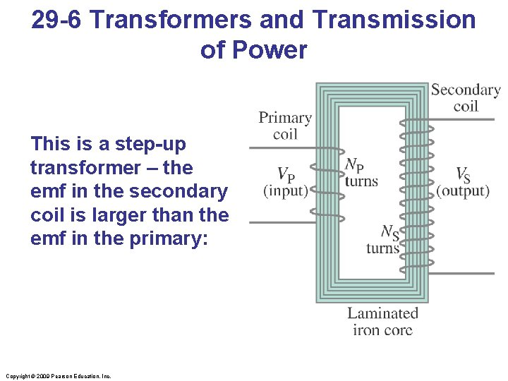 29 -6 Transformers and Transmission of Power This is a step-up transformer – the
