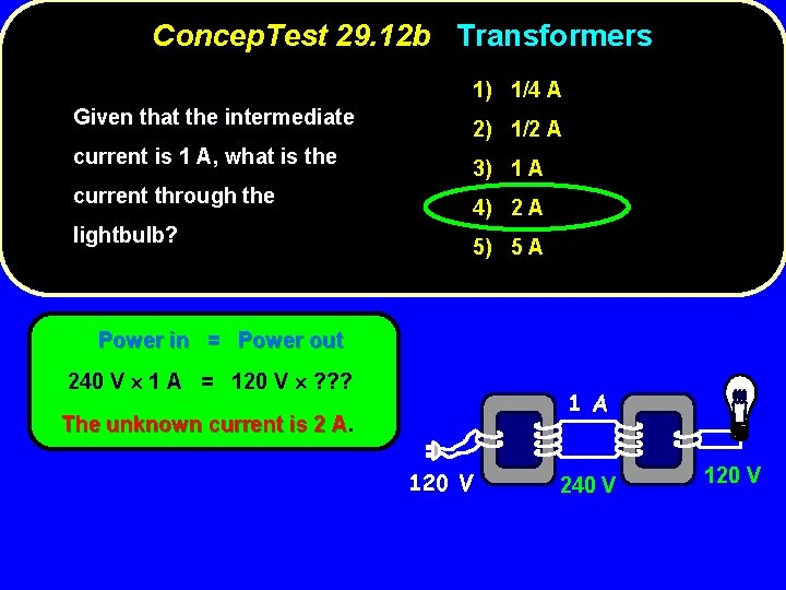 Concep. Test 29. 12 b Transformers 1) 1/4 A Given that the intermediate current