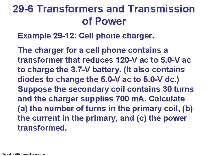 29 -6 Transformers and Transmission of Power Example 29 -12: Cell phone charger. The