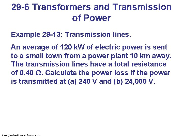 29 -6 Transformers and Transmission of Power Example 29 -13: Transmission lines. An average