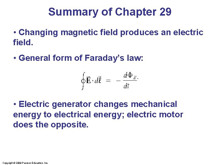 Summary of Chapter 29 • Changing magnetic field produces an electric field. • General