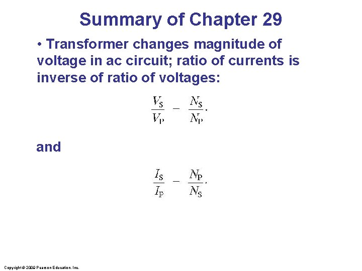 Summary of Chapter 29 • Transformer changes magnitude of voltage in ac circuit; ratio