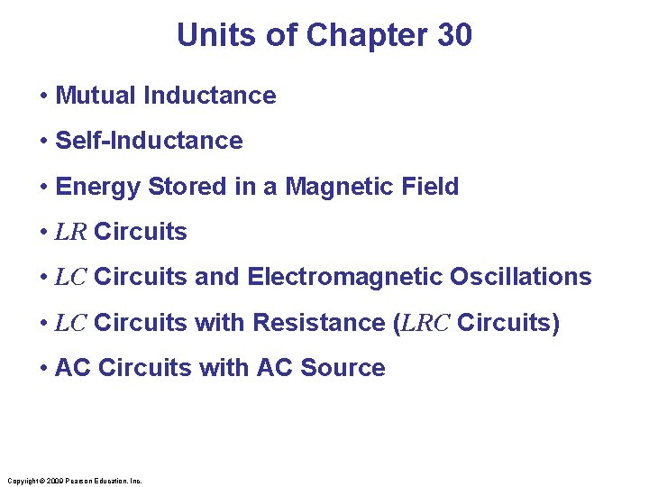 Units of Chapter 30 • Mutual Inductance • Self-Inductance • Energy Stored in a