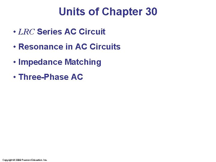 Units of Chapter 30 • LRC Series AC Circuit • Resonance in AC Circuits