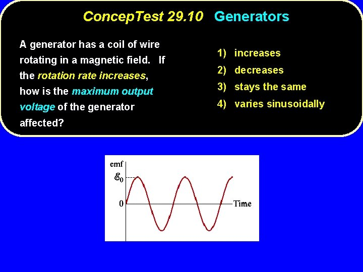 Concep. Test 29. 10 Generators A generator has a coil of wire rotating in