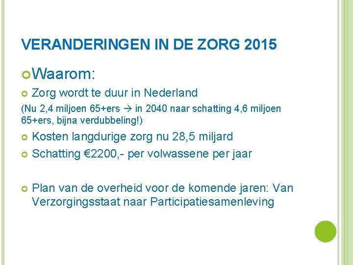VERANDERINGEN IN DE ZORG 2015 Waarom: Zorg wordt te duur in Nederland (Nu 2,