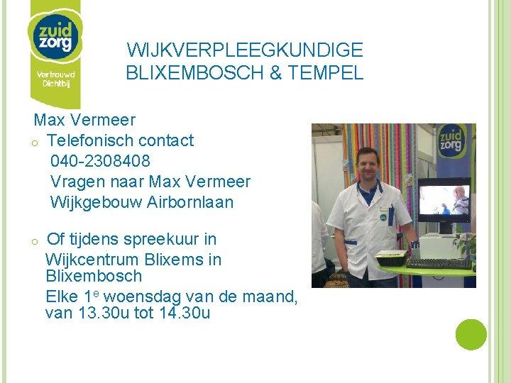 WIJKVERPLEEGKUNDIGE BLIXEMBOSCH & TEMPEL Max Vermeer o Telefonisch contact 040 -2308408 Vragen naar Max