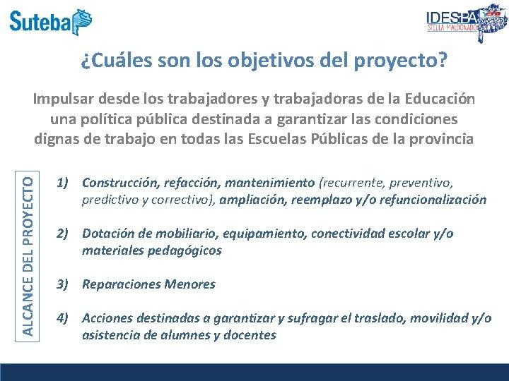 ¿Cuáles son los objetivos del proyecto? ALCANCE DEL PROYECTO Impulsar desde los trabajadores y