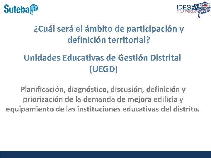 ¿Cuál será el ámbito de participación y definición territorial? Unidades Educativas de Gestión Distrital