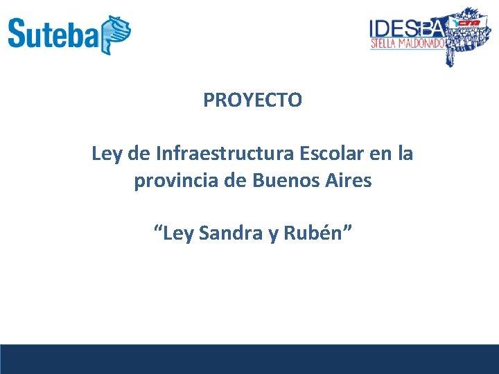 """PROYECTO Ley de Infraestructura Escolar en la provincia de Buenos Aires """"Ley Sandra y"""