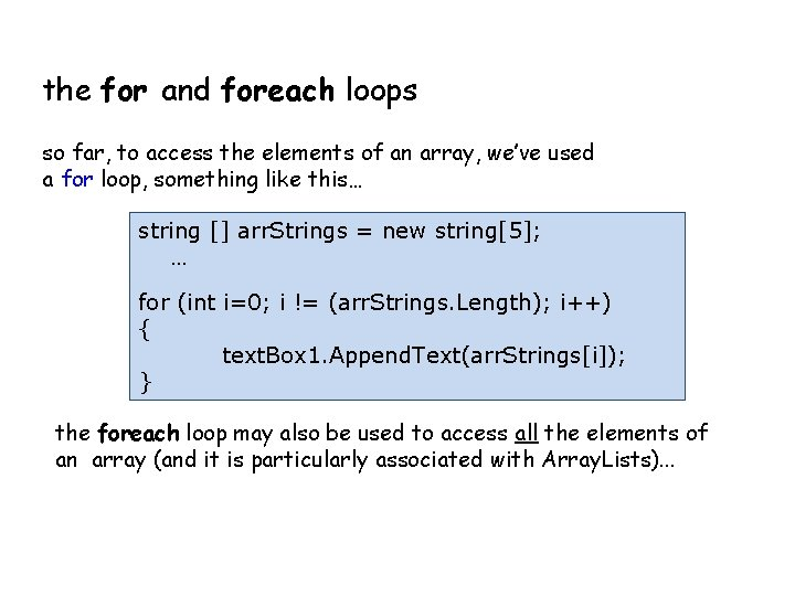 the for and foreach loops so far, to access the elements of an array,