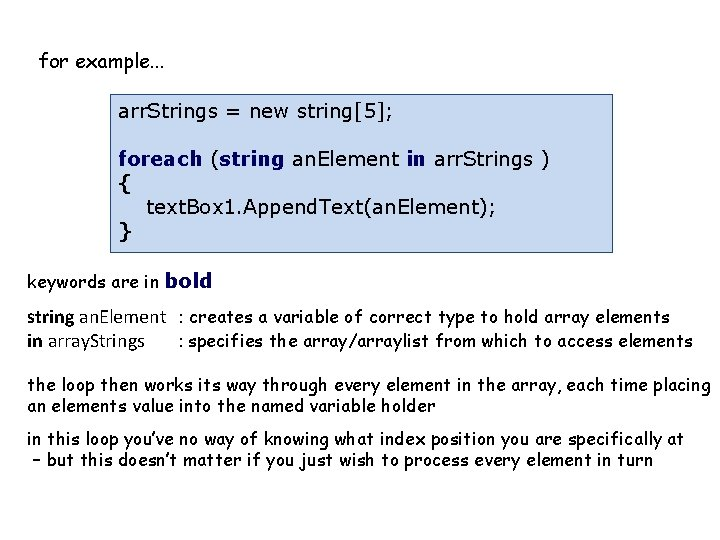 for example. . . arr. Strings = new string[5]; foreach (string an. Element in