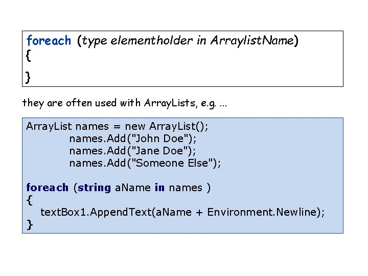 foreach (type elementholder in Arraylist. Name) { } they are often used with Array.