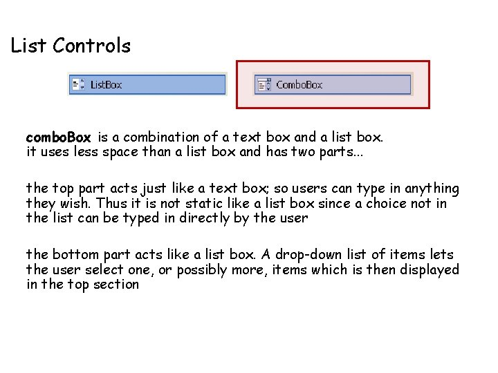 List Controls combo. Box is a combination of a text box and a list