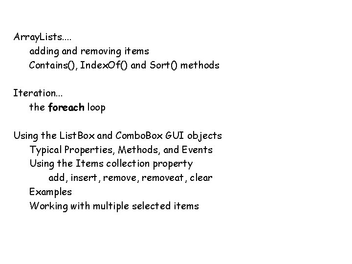 Array. Lists. . adding and removing items Contains(), Index. Of() and Sort() methods Iteration.
