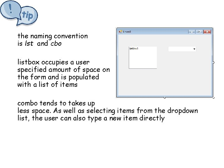 the naming convention is lst and cbo listbox occupies a user specified amount of
