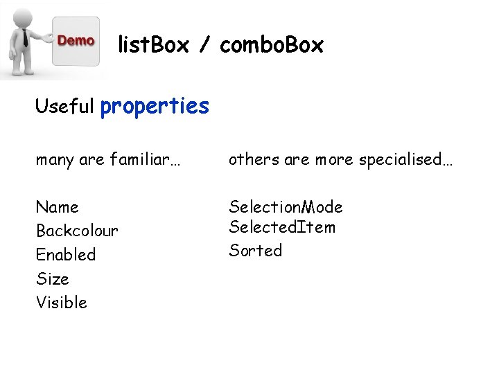 list. Box / combo. Box Useful properties many are familiar… others are more specialised…