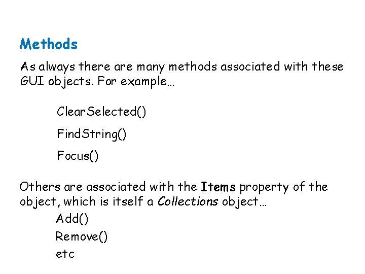 Methods As always there are many methods associated with these GUI objects. For example…