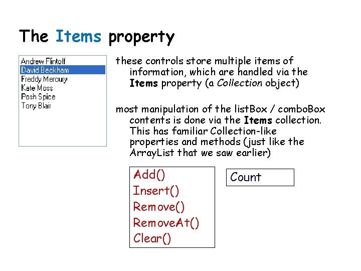 The Items property these controls store multiple items of information, which are handled via
