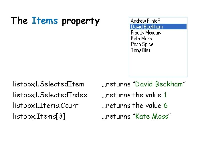 """The Items property listbox 1. Selected. Item …returns """"David Beckham"""" listbox 1. Selected. Index"""
