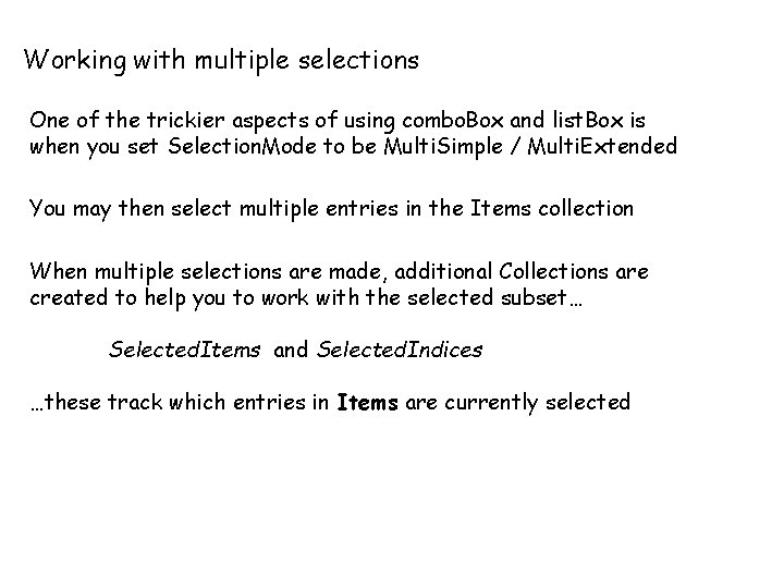 Working with multiple selections One of the trickier aspects of using combo. Box and
