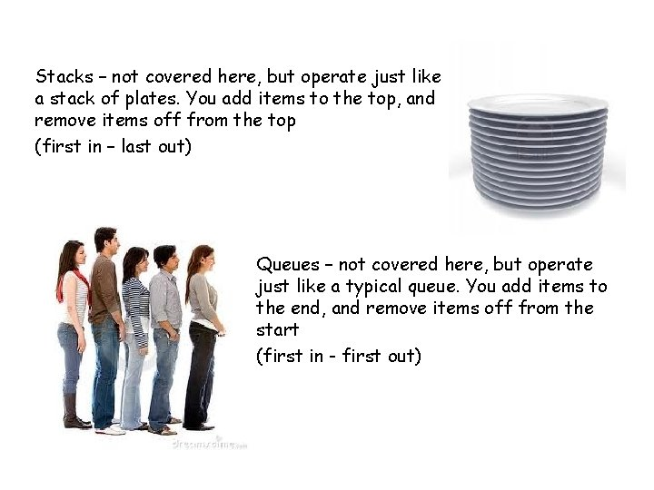 Stacks – not covered here, but operate just like a stack of plates. You