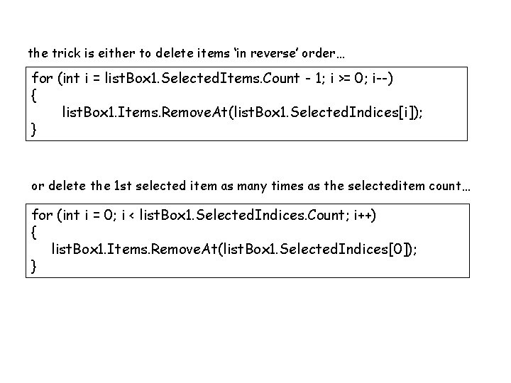 the trick is either to delete items 'in reverse' order… for (int i =