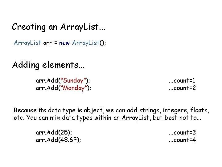 Creating an Array. List. . . Array. List arr = new Array. List(); Adding